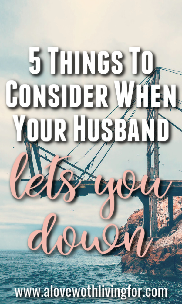 Sometimes husbands are disappointing. It's simply inevitable when we decide to marry another human beings. Unmet expectations. Unkept promises. Forgotten plans. Ultimately we all want to feel connected, loved and known by our husbands. These are important things to consider when your husband lets you down.