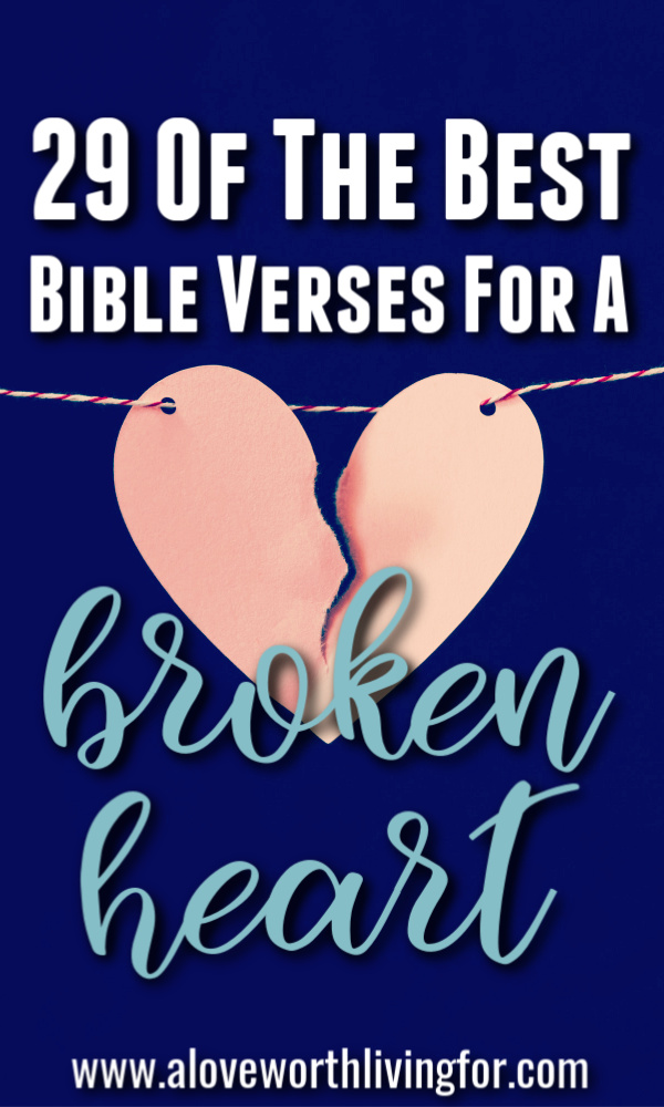 29 Best Bible Verses For A Broken Heart — A Love Worth Living For