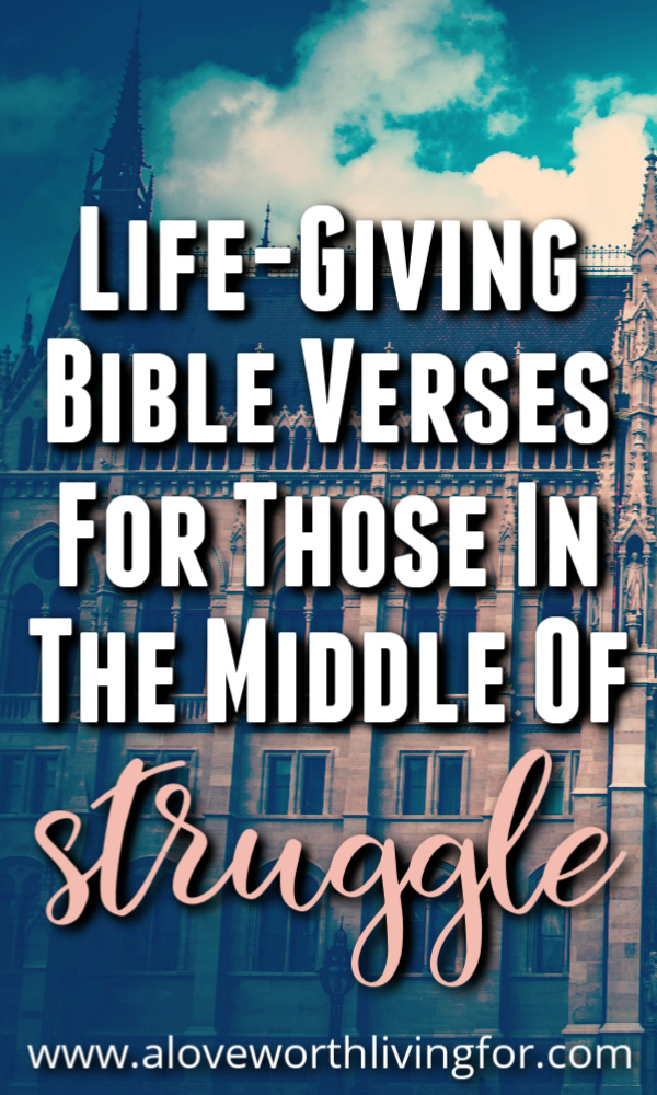 30 Life-Giving Bible Verses About Struggle — A Love Worth Living For