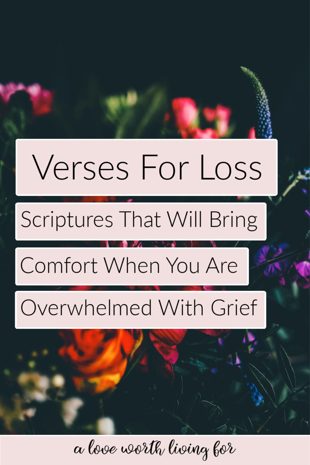 15 Verses For Loss Scriptures To Comfort The Grief Stricken A Love Worth Living For