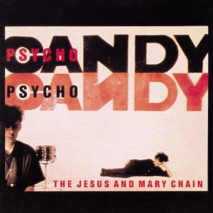 086 - The Jesus and Mary Chain – Psychocandy