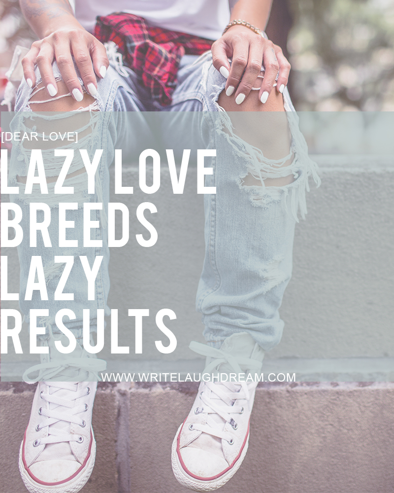 Lazy Love Breeds Lazy Results