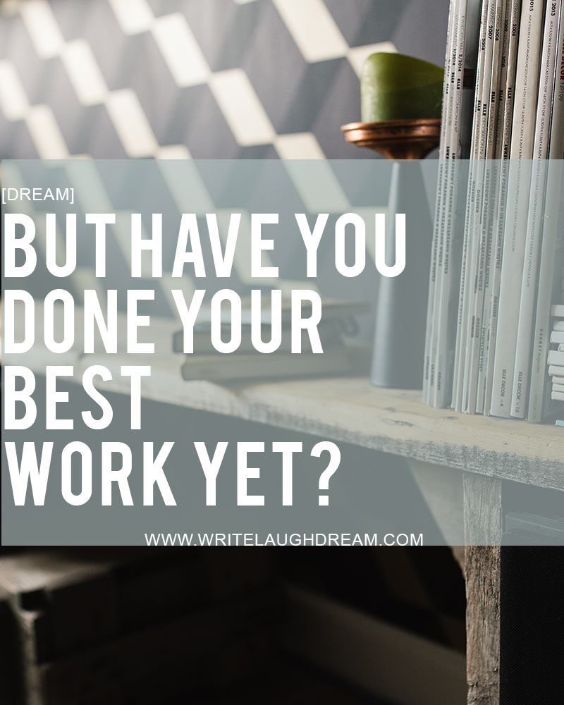 Have You Done Your Best Work Yet