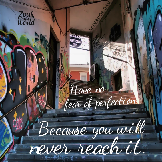 Have no fear of perfection. Because you will never reach it. - Salvador Dali