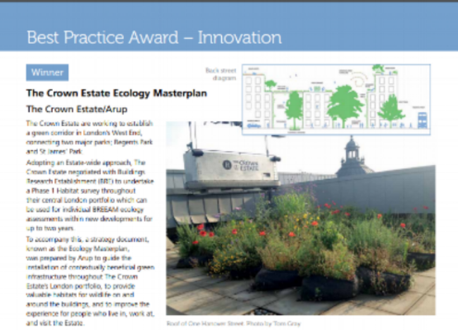 Award category:  Best Practice Award for Innovation   Awarding body:  Chartered Institute of Ecology and Environmental Management (CIEEM)   Project:  The Crown Estate Ecology Masterplan   Partner : The Crown Estate and Arup   Year:  2015