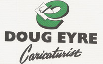 Doug Eyre Designs -Caricaturist Post Address: Unit 53 Basepoint Business Centre Crab Apple Way, Vale Park Evesham WR11 1GP Tel: 07732 413 044 E: Douglasreyre@gmail.com W: www.dougeyre.com