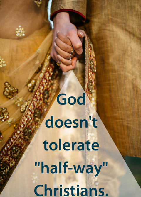 God doesn't tolerate _half-way_ Christians..png
