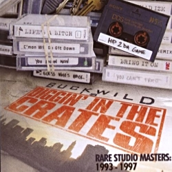 2013 - BUCKWILD PRESENTS: DIGGIN' IN THE CRATES - RARE STUDIO MASTERS- 1993-1997