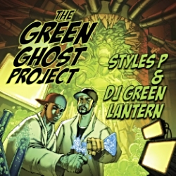 2010 - STYLE P & DJ GREEN LANTERN - THE GREEN GHOST PROJECT