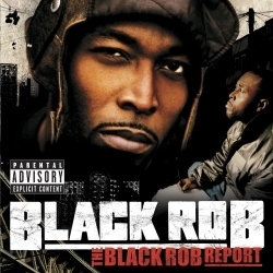 2005 - BLACK ROB - THE BLACK ROB REPORT