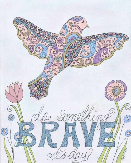 Do something brave today!
