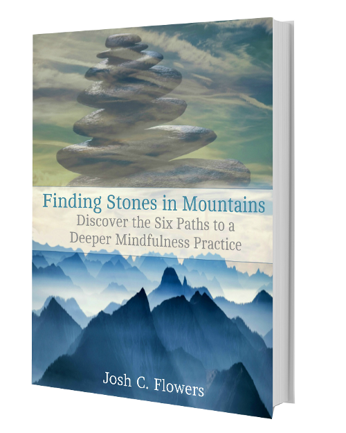 """Learning to see again, as we did when we were children, is mindfulness. A returning to something familiar, something that was an integral part of our early experiences.""      Excerpt from  Finding Stones in Mountains"