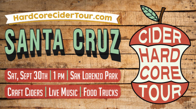 Hard Core Cider Tour Returns to Santa Cruz, CA for 3rd Year!  Imbibe UNLIMITED 2 oz. samples from some of the World's Top Craft Hard Cider Makers, savor mouth watering food from Local Food Trucks (food sold separately), groove to Live Music, and let your inner kid out with our Jumbo Lawn Games!  Our mission is to celebrate the revival of craft hard cider making. As one of America's long lost alcoholic beverages, we strive to reintroduce the joy of imbibing hard cider to all! Giving Back: We realize the importance of reinvesting in the local community where we host our Cider Tours. This year, we are raising funds for   Bike Santa Cruz County  .  Purchase tickets   here  .