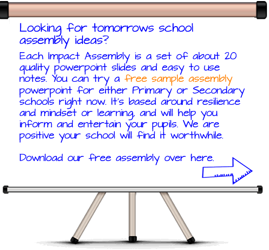 Looking for tomorrows school assembly ideas? Each School assembly is a set of 20 quality powerpoint slides and easy to use notes. You can download a free assembly for either primary or secondary schools now.It's based around resilience and mindset or learning and will help to inform and entertain your pupils.