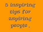 5 tops tips for aspiring people