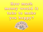 How much money does it take to be happy?