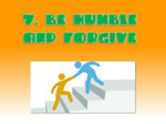 try to be humble and forgive people