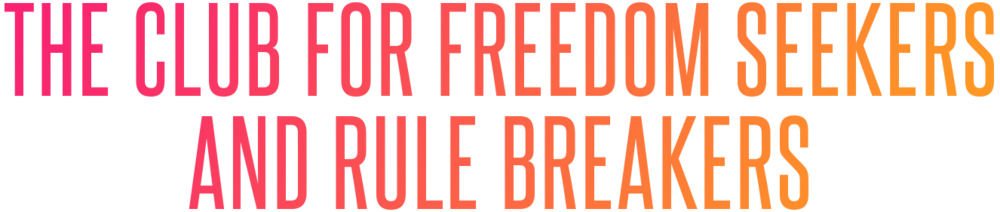 The Club for Freedom Seekers and Rule Breakers