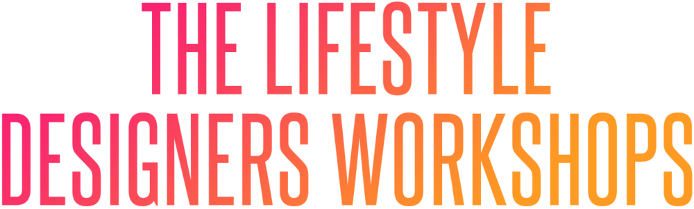 The Lifestyle Designers Workshops