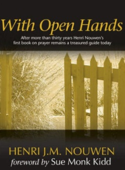 - With Open Hands, Henri Nouwen's first book on spirituality and a treasured introduction to prayer, has been a perennial favorite for over thirty years because it gently encourages an open, trusting stance toward God and offers insight to the components of prayer: silence, acceptance, hope, compassion, and prophetic criticism. Provocative questions invite reflection and self-awareness, while simple and beautiful prayers provide comfort, peace, and reassurance. With over half a million copies printed in seven languages, this spiritual classic has been reissued for a new generation with moving photography and a foreword by Sue Monk Kidd.