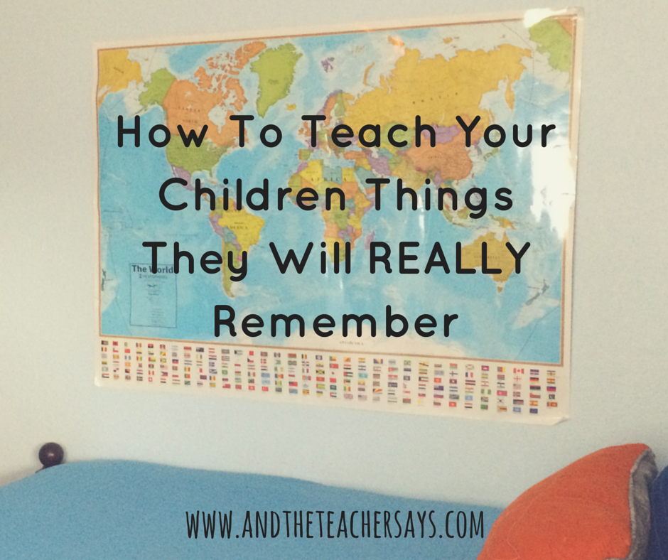 How To Teach Your Children Things They Will REALLY Remember