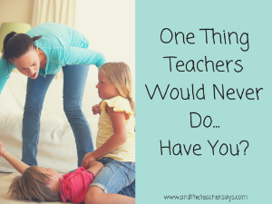 1 Thing Teachers Would Never Do... Have.png