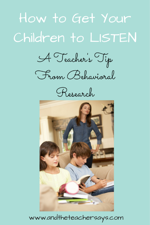 How to Get Your Children to Listen - A teacher's tip from behavioral research. Do you want your children to do what you ask? There is a science to that! Lauren blogs about education for parents at www.andtheteachersays.com