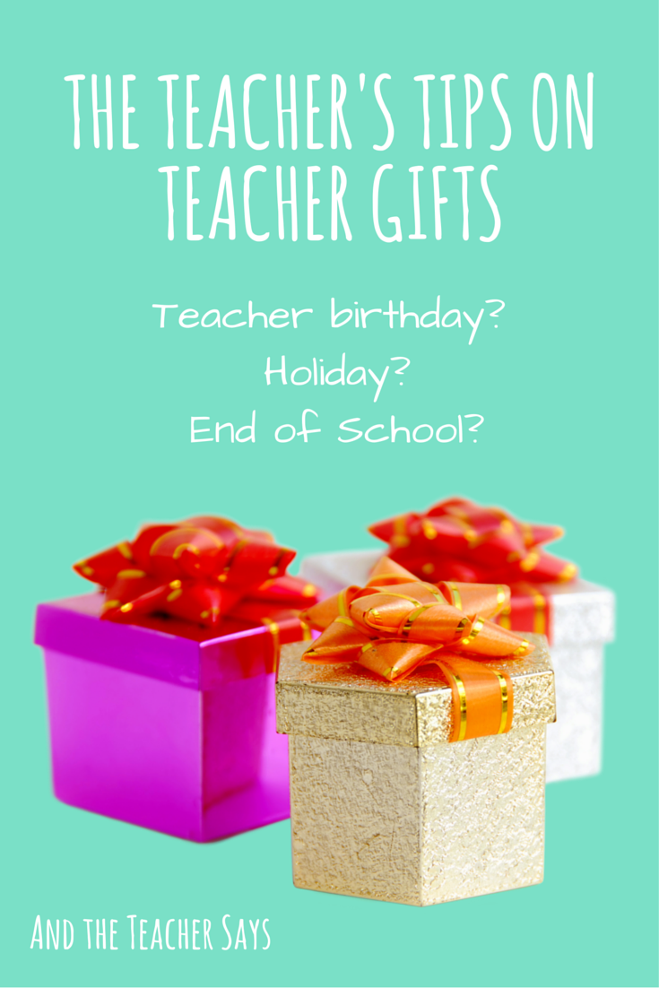 A teacher's tips for teacher gifts. Teacher birthday, holiday, end of school? What to do and what NOT to do.