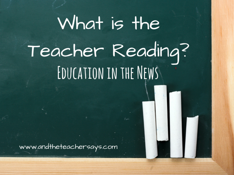 An education news round-up, carefully curated by a teacher!