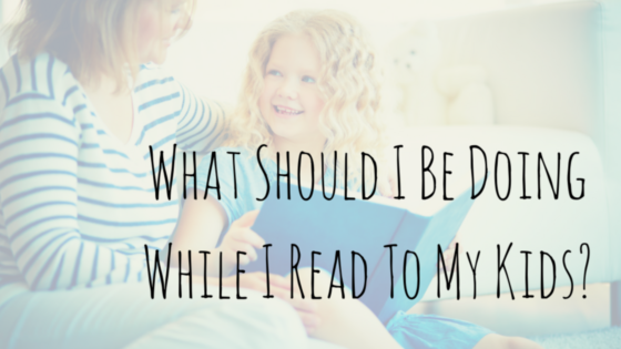 What should I be doing while I read to my kids? I know I need to read, but what else do I need to know?