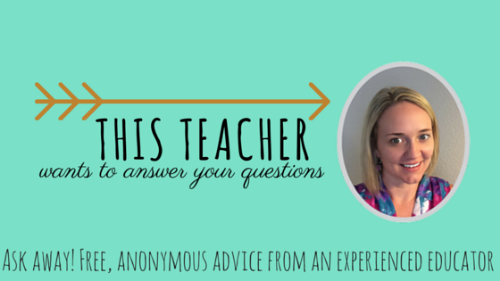 This teacher wants to answer your questions! Free anonymous advice from an experienced educator