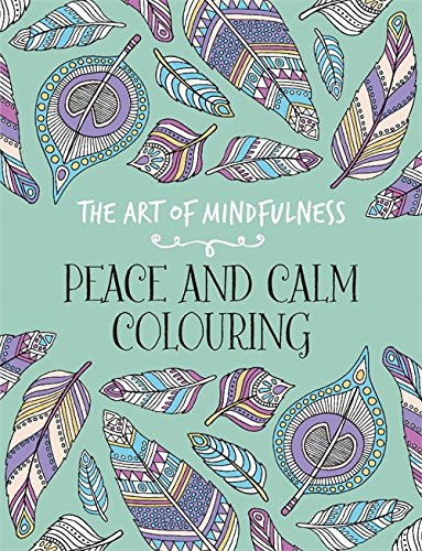 The Art of Mindfulness: Peace and Calm Colouring - £7.99