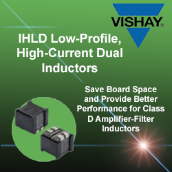 Vishay Magnetics - Applications / Market Segments> Automotive and commercial class D amplifier circuitsDifferentialSingle-ended> DC/DC converter applications where two inductors are needed and board space is at a premium