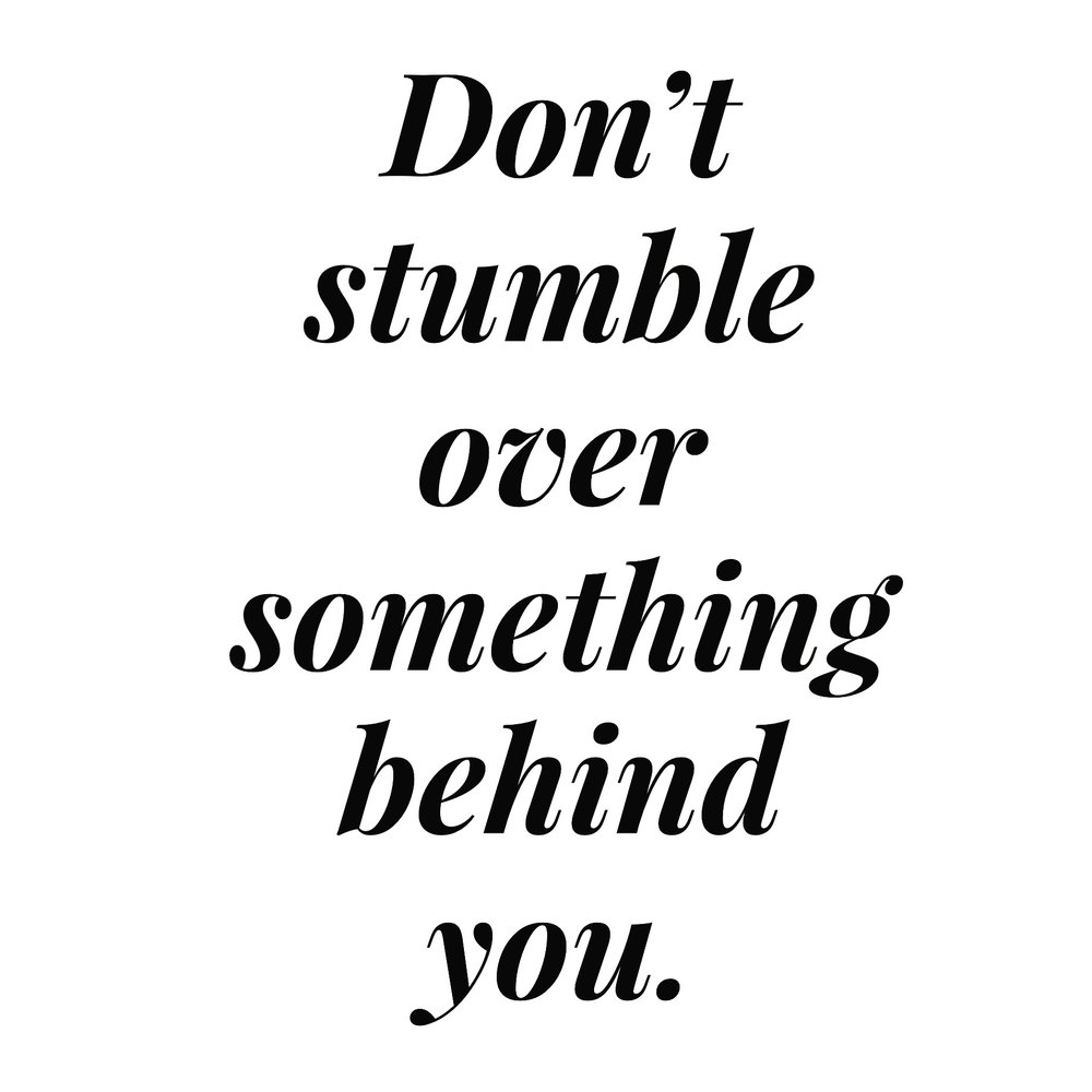 INSTASODE: DONT STUMBLE OVER SOMETHING BEHIND YOU.JPG