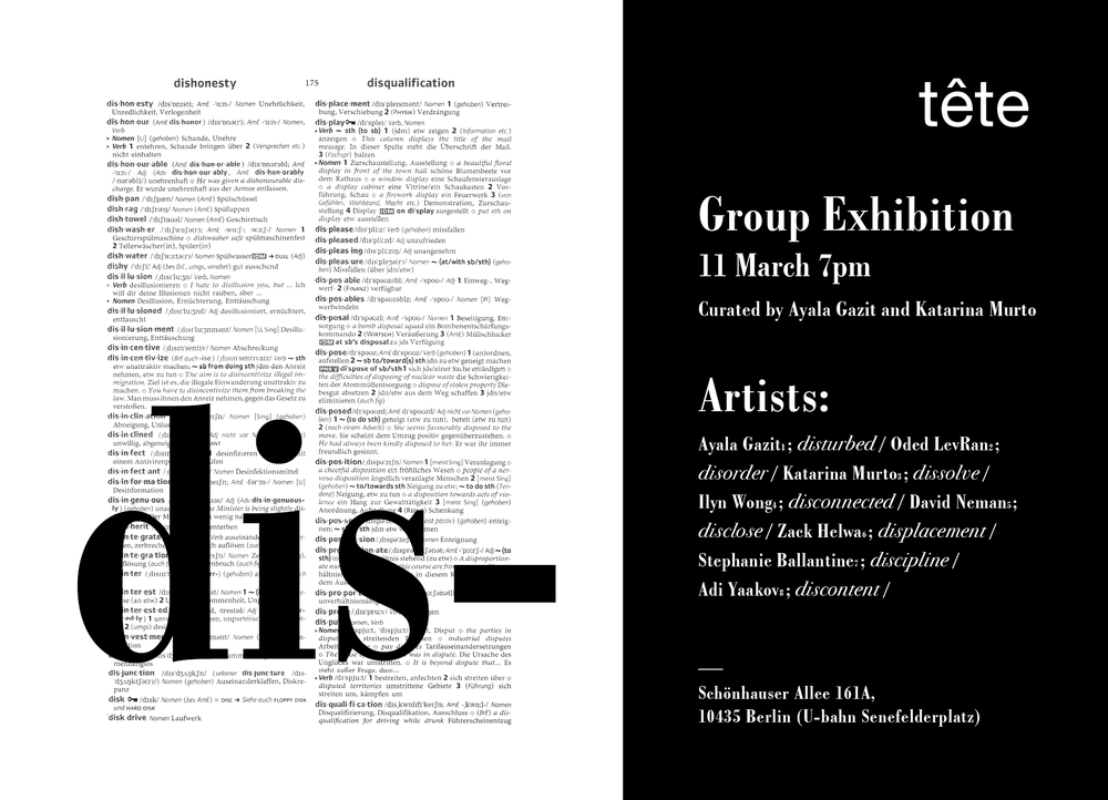 dis-  Group exhibition co-curated with  Katarina Murto  March 2017 at  tête  Berlin