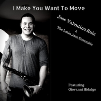 José Valentino & The Latin Jazz Ensemble:  I   Make You Want To Move  (2015) --- Latin GRAMMY Nominated Album