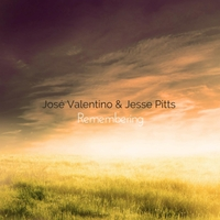 José Valentino & Jesse Pitts:   Remembering  (2016)