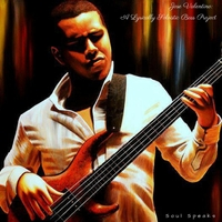 José Valentino:  Soul Speaks: A Lyrically Soloistic Bass Project  (2016)