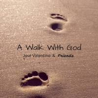 José Valentino & Friends:  A Walk With God  (2016)