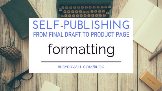 Self-Publishing #3 — Formatting — Ruby Duvall