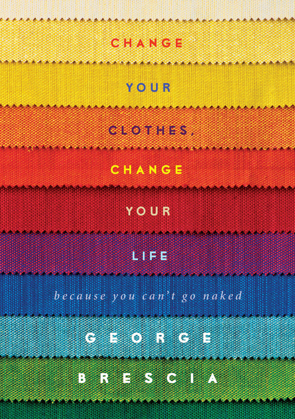 """Change Your Clothes, Change Your Life: Because You Can't Go Naked"", George Brescia"