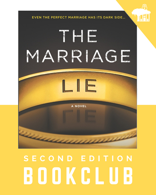 Second Edition Book Club The book this month is The Marriage Lie by Kimberly Bell about a happily married woman who believes her husband is going to a conference in Orlando. She comes to find he has gone to Seattle and we follow along on her search for the truth. We will meet at Susan Lovell's on Tuesday, August 15th at 6:30pm. As usual, feel free to bring a friend or three.