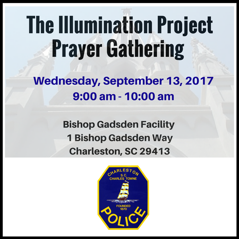 The next Prayer Gathering will be held on Wednesday, September 13th from 9:00-10:00am at Bishop Gadsden Facility. The faith community's mission with the Illumination Project Prayer Gatherings is to plan and implement an ongoing community-wide effort wherein people of various races, cultures and faith traditions regularly pray together for the success of the Illumination Project, and deepen their own understanding across groups so they are more able to collaborate in community-wide good works.