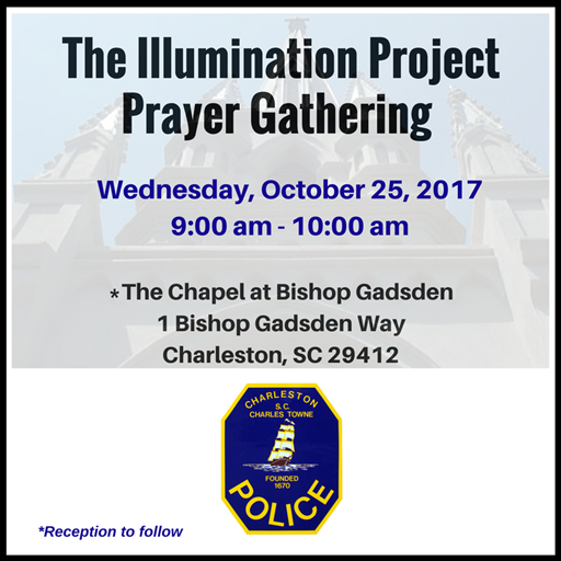 The new date for the postponed Charleston Illumination Project Prayer Gathering has been rescheduled for Wednesday, October 25th, 2017 from 9-10am. The gathering will be held in the Chapel at Bishop Gadsden.