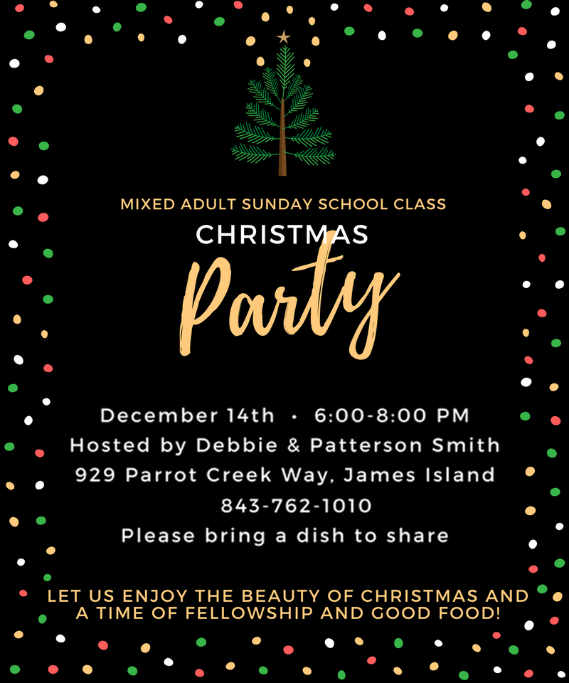 Come enjoy the beauty of Christmas and a time of fellowship and good food at the Mixed Adults Sunday School Christmas Party on December 14th from 6-8pm. Hosted by Debbie & Patterson Smith at 929 Parrot Creek Way on James Island. Please bring a dish to share.