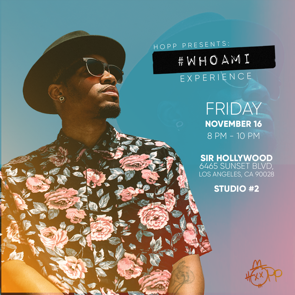 #WHOAMI SHOW - IT'S A CELEBRATION BOYYY!!Ladies and Gents please join me Amber Renee • Antonio Ramsey • Cooki Turner • Alex Isley and yours truly!! As we celebrate the success of my recent album release #WHOAMI. So brush up on ya HOPP lyrics and come sing along with me!! Here's a secret... it's FREE 😝😝😝😝LET US KNOW IF YOUR COMING!NOVEMBER 16 • 8PM -10PMSIR REHEARSAL STUDIO (STUDIO #2)6465 Sunset Boulevard Los Angeles, CA 90028