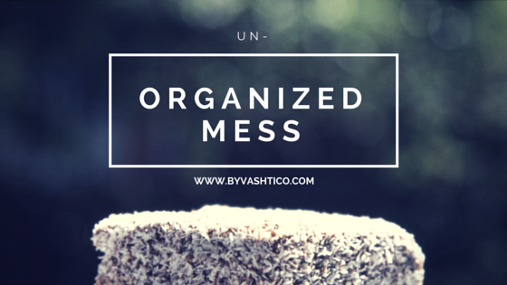 Un - Organized Mess
