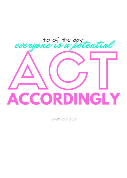 Everyone is a potential client, act accordingly.