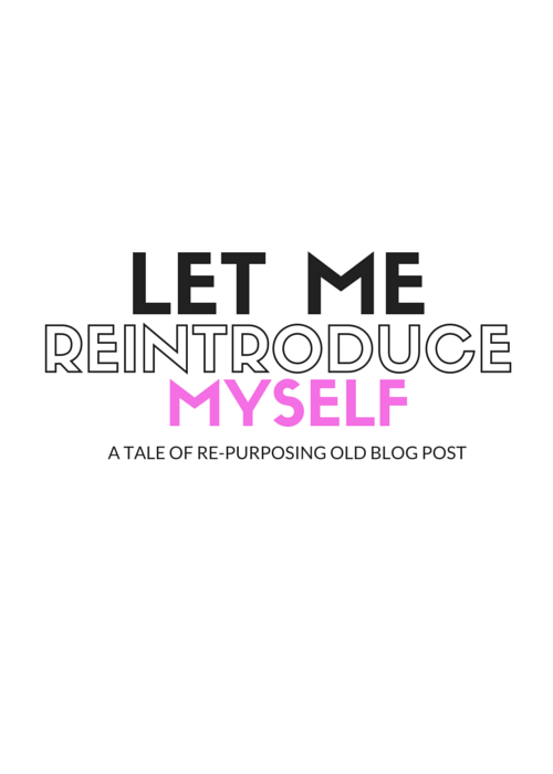 by: Vashti Co Blog | A reintroduction of me, to you.  A tale of re-purposing old blog post.