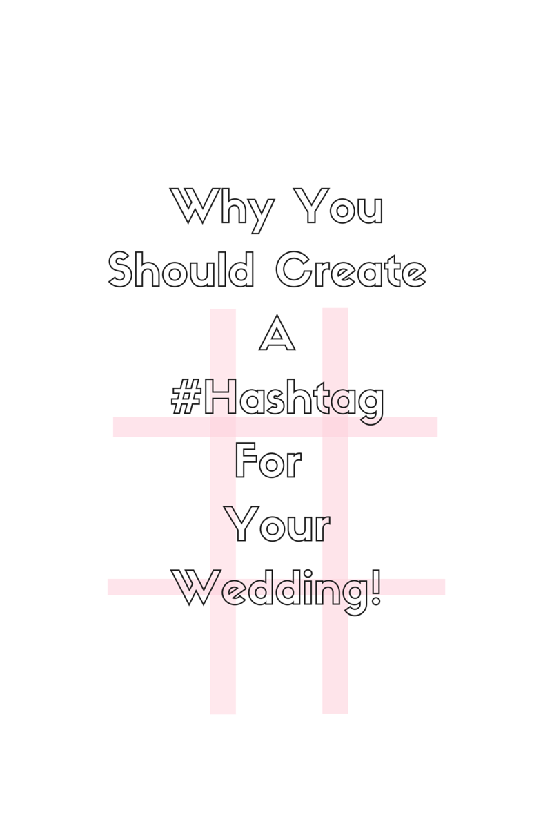 Why You Should Create A Hashtag For your Wedding